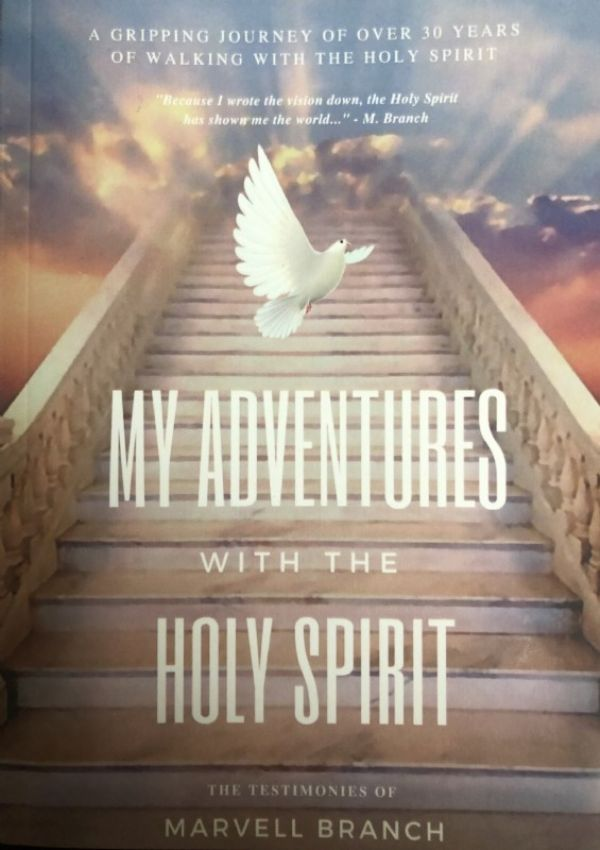 My Adventures with the Holy Spirit by Marvell Branch